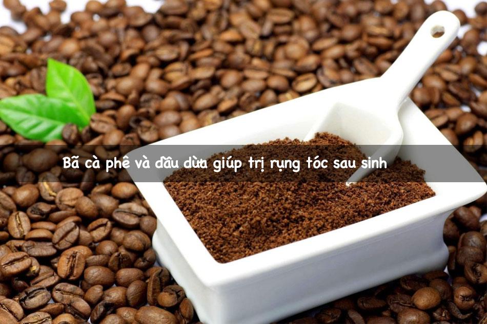 Bã cà phê và dầu dừa giúp trị rụng tóc sau sinh