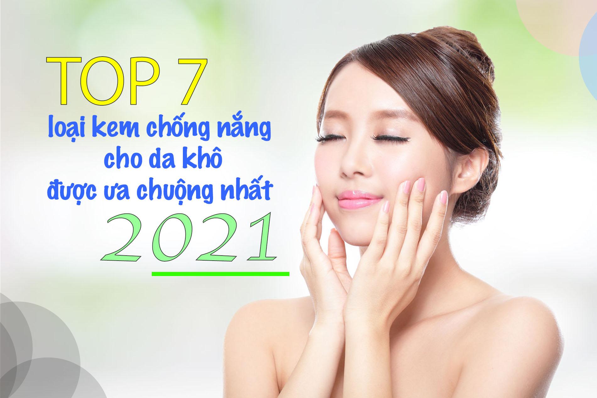 Top các loại kem chống nắng cho da khô được ưa chuộng nhất 2021